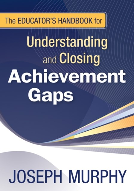 Educator's Handbook for Understanding and Closing Achievement Gaps