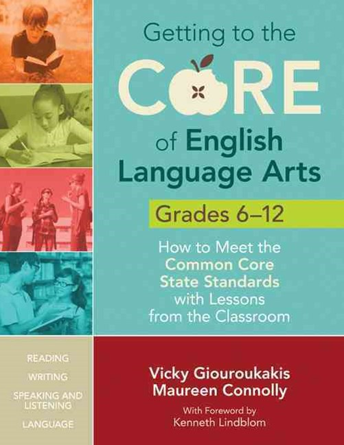 Getting to the Core of English Language Arts, Grades 6--12