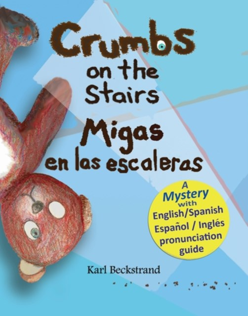 Crumbs on the Stairs: Migas en las escaleras: A Mystery in English & Spanish