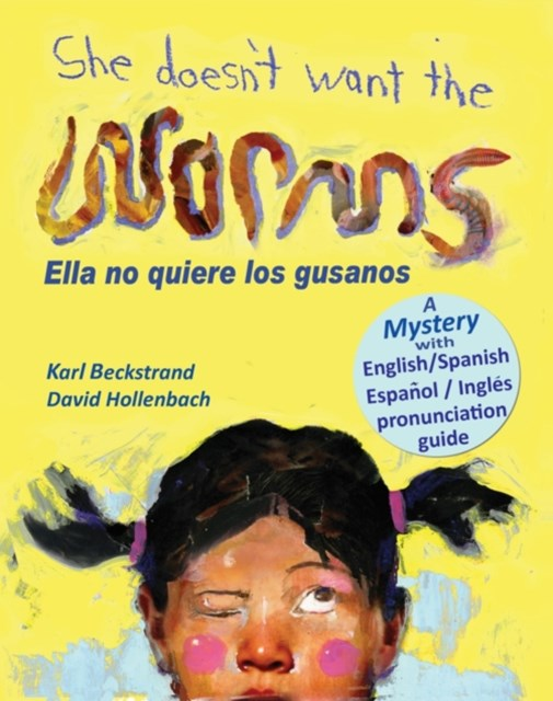 She Doesn't Want the Worms! Ella no quiere los gusanos: A Mystery in Spanish & English
