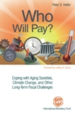 Who Will Pay? Coping with Aging Societies, Climate Change, and Other Long-Term Fiscal Challenges