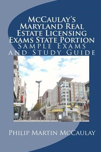 McCaulay's Maryland Real Estate Licensing Exams State Portion Sample Exams and Study Guide by Philip Martin McCaulay (9781453881712) - PaperBack - Business & Finance Real Estate