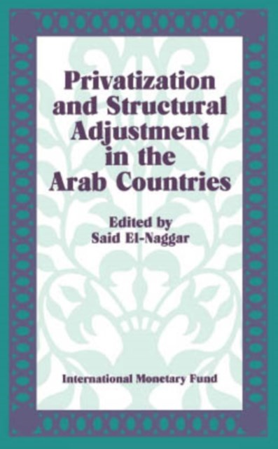 (ebook) Privatization and Structural Adjustment in the Arab Countries: Papers Presented at a Seminar held in Abu Dhabi, United Arab Emirates, December 5-7, 1988