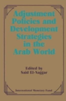 (ebook) Adjustment Policies and Development Strategies in the Arab World: Papers Presented at a Seminar held in Abu Dhabi, United Arab Emirates, February 16-18, 1987