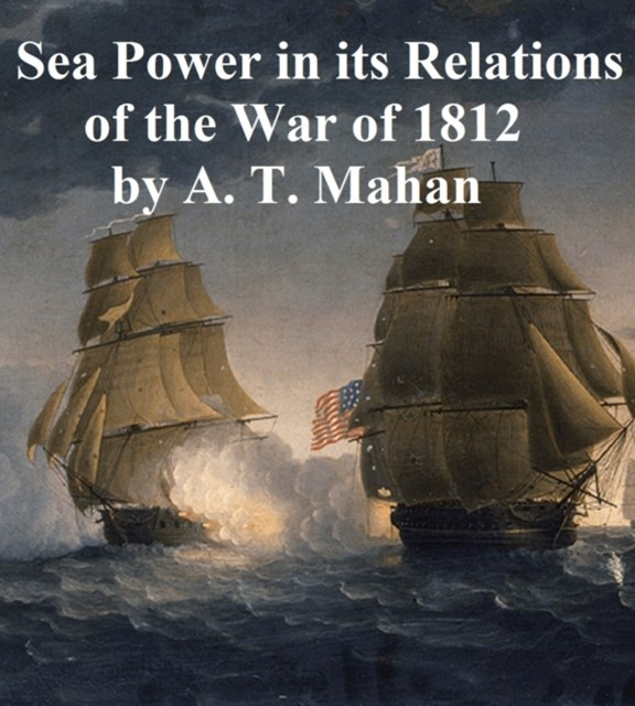 (ebook) Sea Power in its Relations of the War of 1812