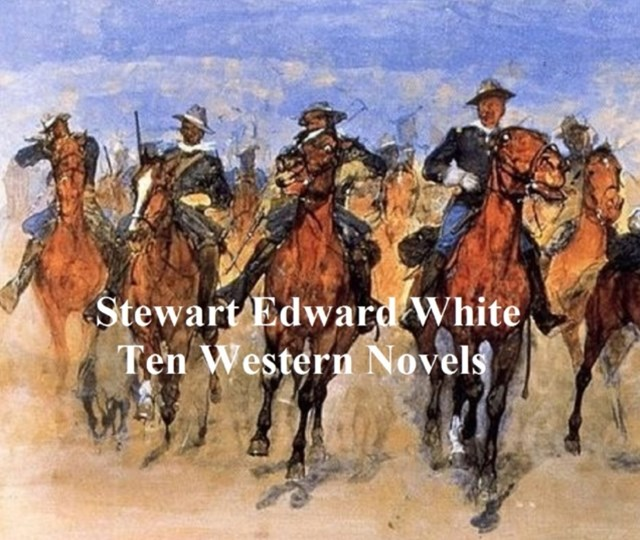 (ebook) Stewart Edward White: Ten Novels
