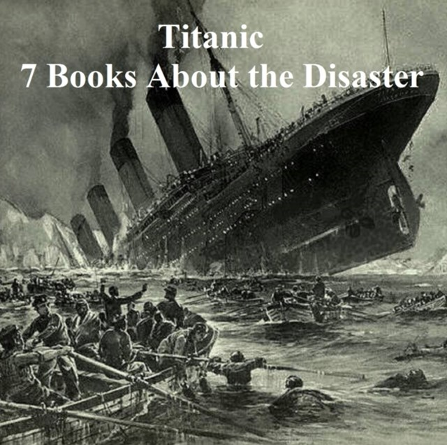 (ebook) Titanic: Seven Books About the Disaster