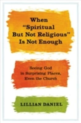 (ebook) When &quote;Spiritual but Not Religious&quote; Is Not Enough