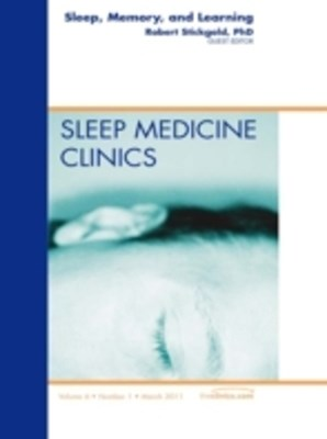 Sleep, Memory and Learning, An Issue of Sleep Medicine Clinics - E-Book