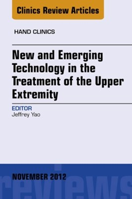 (ebook) New and Emerging Technology in Treatment of the Upper Extremity, An Issue of Hand Clinics