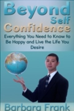 (ebook) Beyond Self Confidence: Everything You Need to Know to Be Happy and Live the Life You Desire