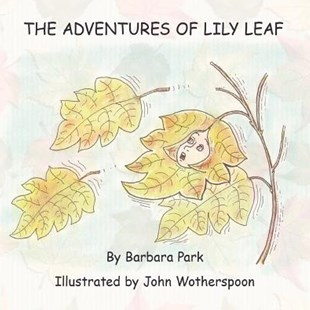 The Adventures of Lily Leaf by Barbara Park, John Wotherspoon (9781456786489) - PaperBack - Children's Fiction