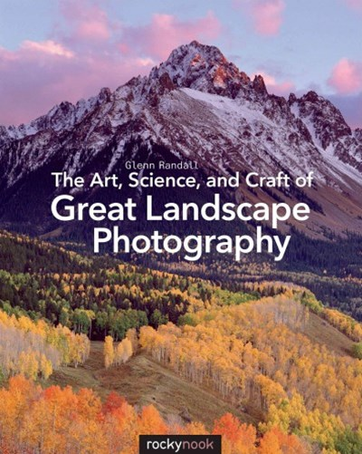 Art, Science, and Craft of Great Landscape Photography