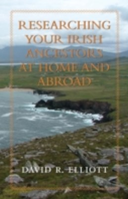 Researching Your Irish Ancestors at Home and Abroad
