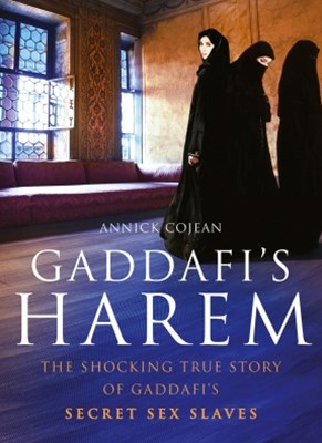 Gaddafi's Harem: The shocking true story of Gaddafi's secret sex slaves
