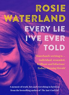 Every Lie I've Ever Told by Rosie Waterland (9781460750650) - PaperBack - Biographies General Biographies