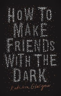How to Make Friends with the Dark by Kathleen Glasgow (9781460751060) - PaperBack - Children's Fiction