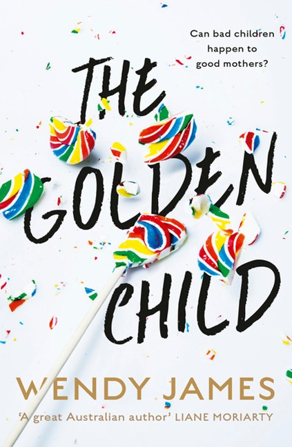 The Golden Child: A gripping novel about a mother's great fear -- raising a bully in the digital ag