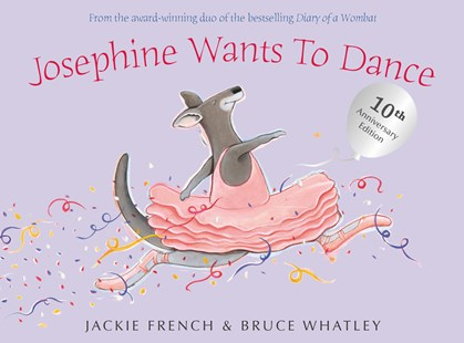 Josephine Wants To Dance 10th Anniversary Edition by Jackie French, Bruce Whatley (9781460752524) - PaperBack - Picture Books
