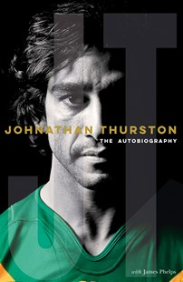 Johnathan Thurston : The Autobiography by Johnathan Thurston, James Phelps (9781460752609) - HardCover - Biographies Sports