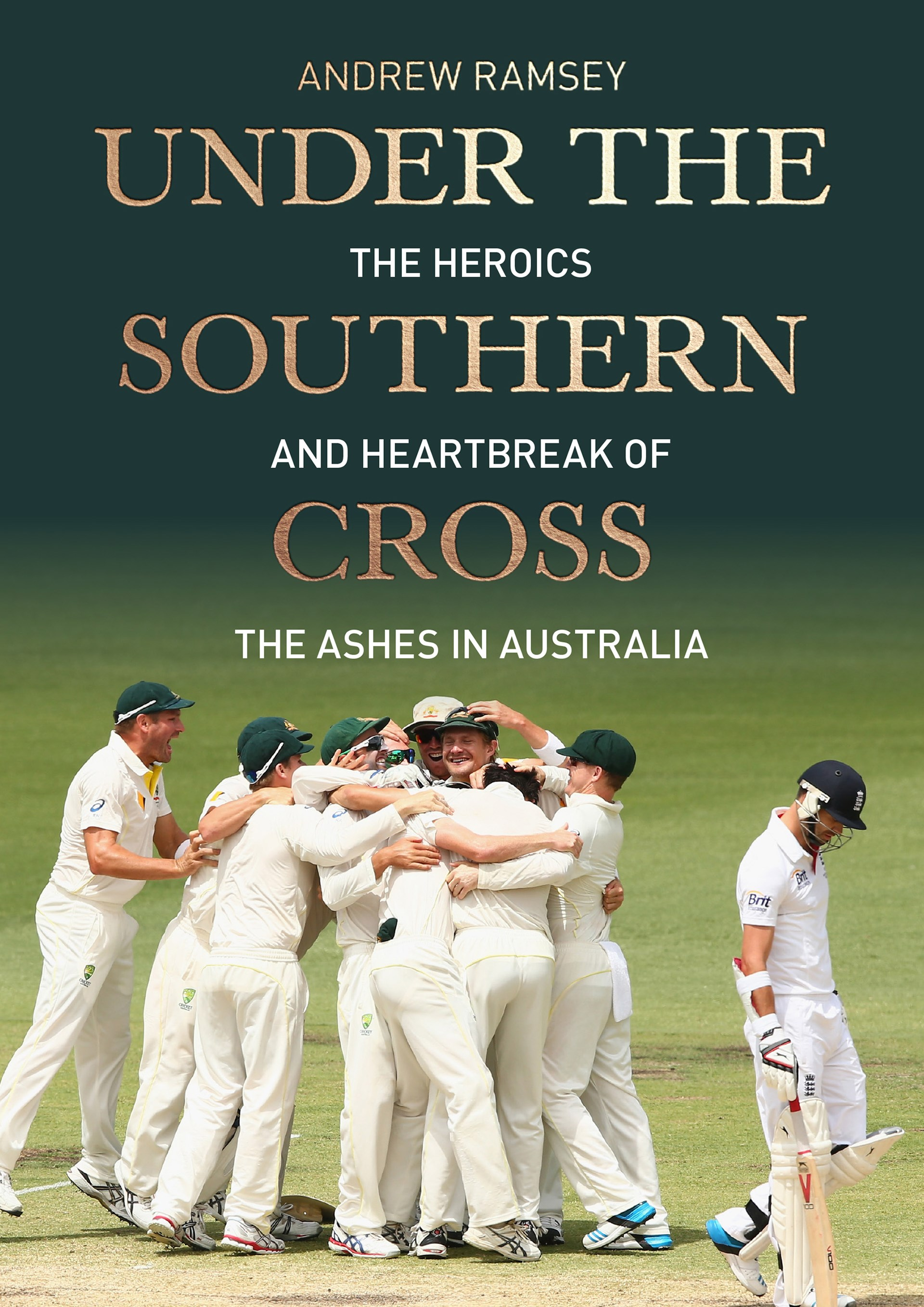 Under the Southern Cross: The Heroics and Heartbreak of the Ashes in Australia