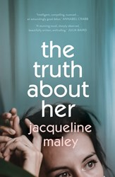 THE TRUTH ABOUT HER by Jacqueline Maley