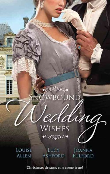 Snowbound Wedding Wishes/An Earl Beneath The Mistletoe/Twelfth Night Proposal/Christmas At Oakhurst