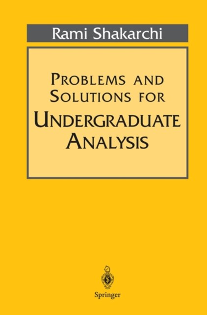 Problems and Solutions for Undergraduate Analysis