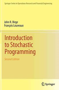 Introduction to Stochastic Programming by John R. Birge, Francois Louveaux (9781461402367) - HardCover - Business & Finance Organisation & Operations