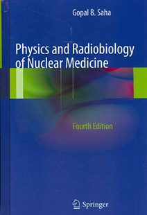 Physics and Radiobiology of Nuclear Medicine by Gopal B. Saha (9781461440116) - HardCover - Reference Medicine