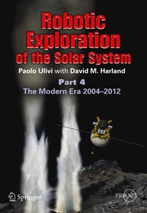 Robotic Exploration of the Solar System: The Modern Era 2004 -2013 by Paolo Ulivi, David M. Harland (9781461448112) - PaperBack - Computing Database Management