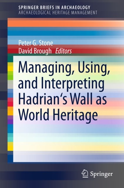 Managing, Using, and Interpreting Hadrian's Wall as World Heritage