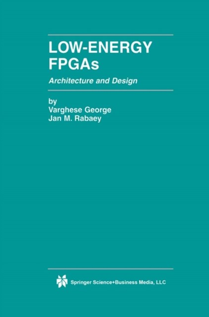 Low-Energy FPGAs - Architecture and Design