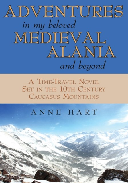 Adventures in My Beloved Medieval Alania and Beyond