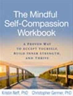 The Mindful Self-Compassion Workbook: A Proven Way to Accept Yourself, Build Inner Strength, and Thrive by Kristin Neff, Christopher Germer (9781462526789) - PaperBack - Reference Medicine