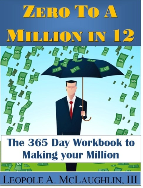 Zero To A Million in 12: The 365 Day Workbook To Making Your Million