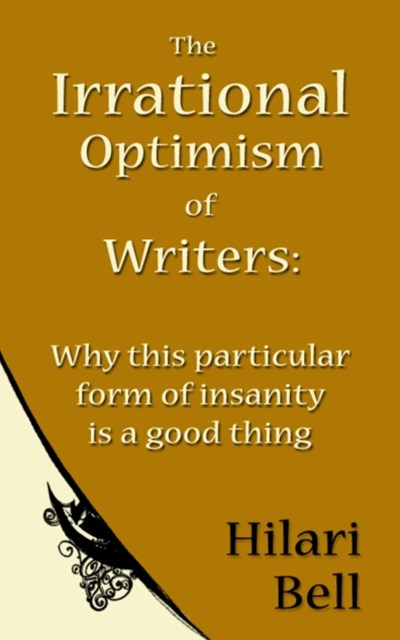 Irrational Optimism of Writers: Why this particular form of insanity is a good thing