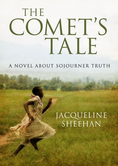 Comet's Tale: A Novel About Sojourner Truth