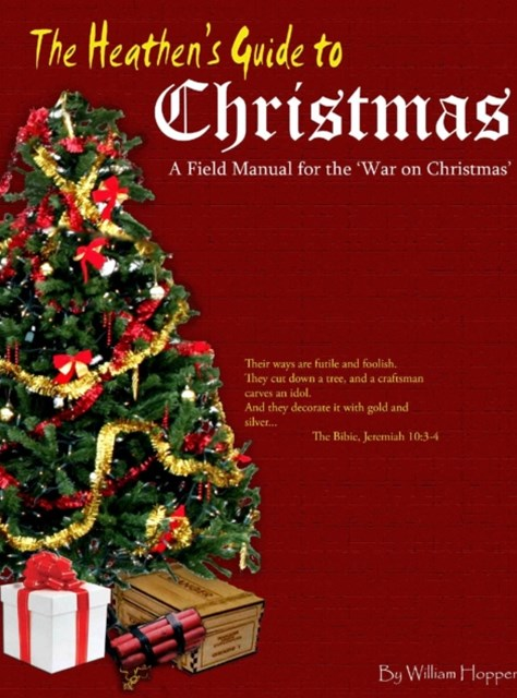 Heathen's Guide to Christmas: A Field Manual for the War on Christmas.