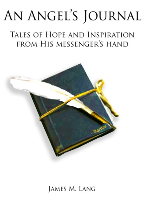 Angel's Journal: Tales of Hope and Inspiration from His messenger's hand