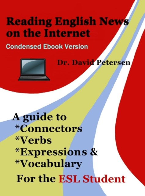 (ebook) Reading English News on the Internet: A Guide to Connectors, Verbs, Expressions, and Vocabulary for the ESL Student
