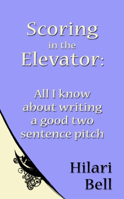Scoring in the Elevator: All I know about writing a good two sentence pitch