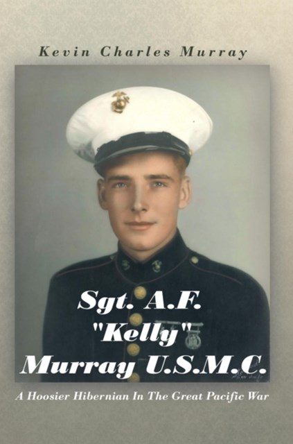 Sgt. A.F. &quote;Kelly&quote; Murray  U.S.M.C.
