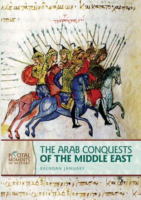 Arab Conquests of the Middle East (Revised Edition)