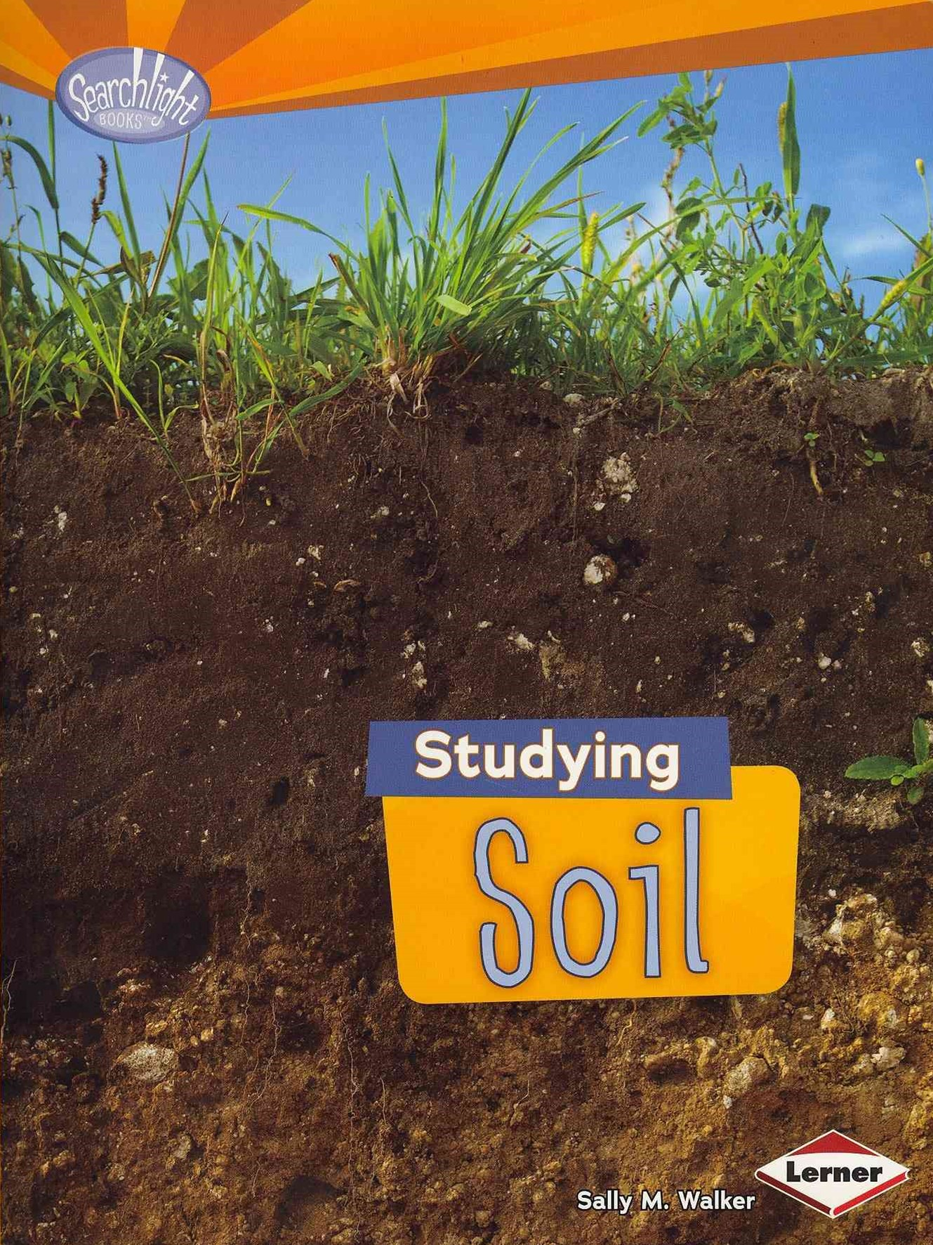 Studying Soils - Do You Dig Earth Science Searchlight Books