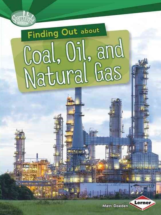 Finding Out About Coal Oil and Natural Gas - Searchlight Energy Sources