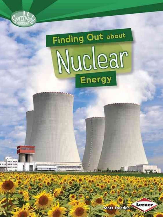 Finding Out About Nuclear Energy - Searchlight Energy Sources