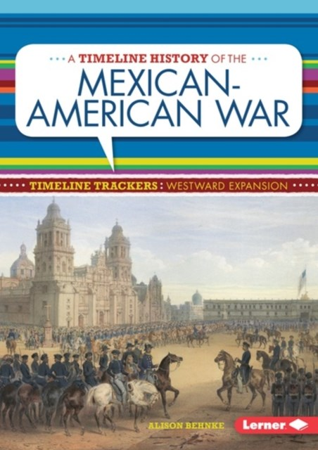 Timeline History of the Mexican-American War
