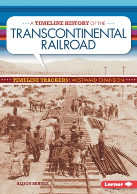 Timeline History of the Transcontinental Railroad