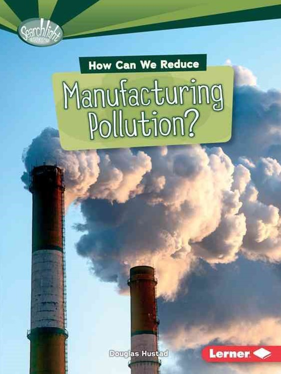 How Can We Reduce Manufacturing Pollution - What Can We Do About Pollution - Searchlight